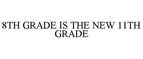 8TH GRADE IS THE NEW 11TH GRADE