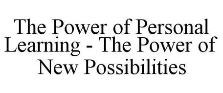 THE POWER OF PERSONAL LEARNING - THE POWER OF NEW POSSIBILITIES