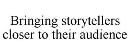 BRINGING STORYTELLERS CLOSER TO THEIR AUDIENCE