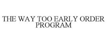 THE WAY TOO EARLY ORDER PROGRAM