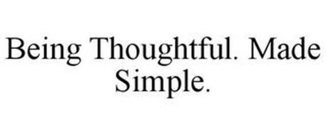 BEING THOUGHTFUL. MADE SIMPLE.