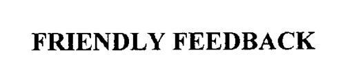 FRIENDLY FEEDBACK