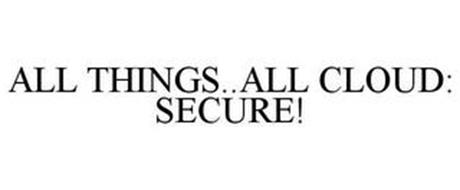 ALL THINGS..ALL CLOUD: SECURE!