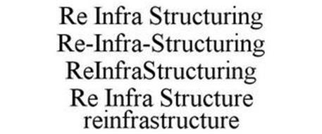RE INFRA STRUCTURING RE-INFRA-STRUCTURING REINFRASTRUCTURING RE INFRA STRUCTURE REINFRASTRUCTURE