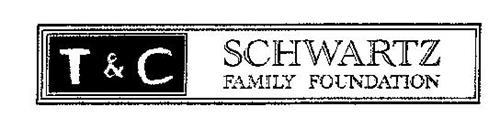 T & C SCHWARTZ FAMILY FOUNDATION