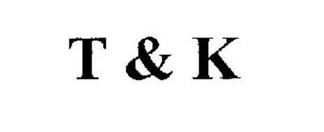 T & K
