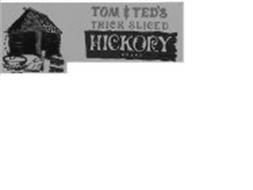 TOM & TED'S THICK SLICED HICKORY BRAND