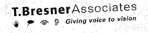 T BRESNER ASSOCIATES GIVING VOICE TO VISION