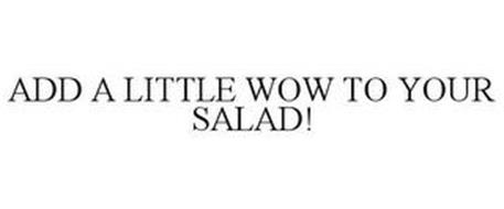 ADD A LITTLE WOW TO YOUR SALAD!