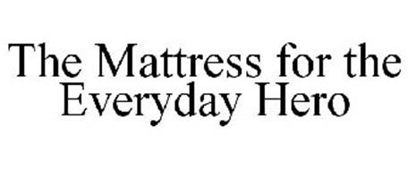THE MATTRESS FOR THE EVERYDAY HERO