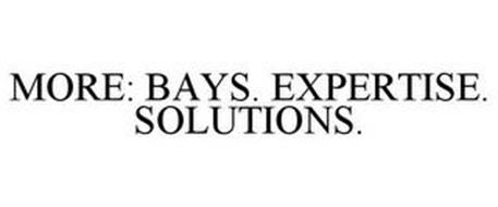 MORE: BAYS. EXPERTISE. SOLUTIONS.