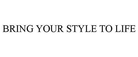 BRING YOUR STYLE TO LIFE