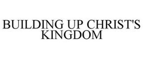 BUILDING UP CHRIST'S KINGDOM