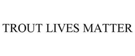 TROUT LIVES MATTER