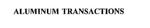 ALUMINUM TRANSACTIONS
