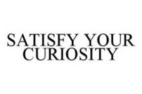 SATISFY YOUR CURIOSITY