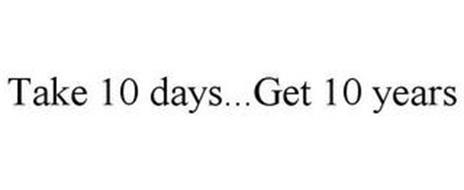TAKE 10 DAYS... GET 10 YEARS