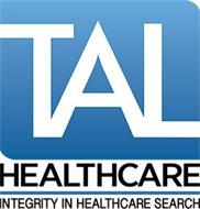 TAL HEALTHCARE INTEGRITY IN HEALTHCARE SEARCH