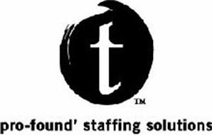 T PRO-FOUND' STAFFING SOLUTIONS