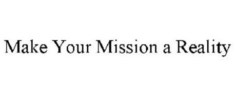 MAKE YOUR MISSION A REALITY