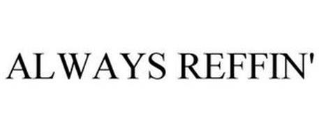 ALWAYS REFFIN'