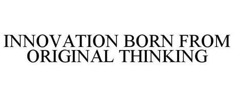 INNOVATION BORN FROM ORIGINAL THINKING