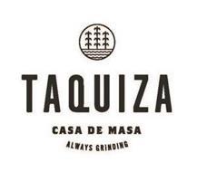 TAQUIZA CASA DE MASA ALWAYS GRINDING