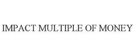 IMPACT MULTIPLE OF MONEY