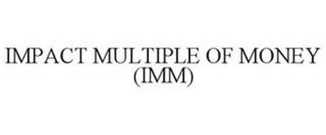IMPACT MULTIPLE OF MONEY (IMM)