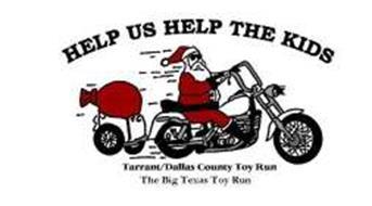 HELP US HELP THE KIDS TARRANT/DALLAS COUNTY TOY RUN THE BIG TEXAS TOY RUN