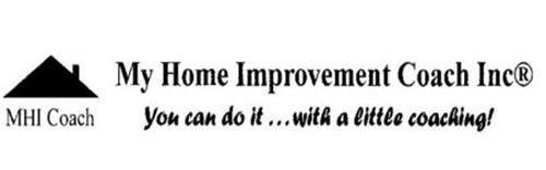 MY HOME IMPROVEMENT COACH INC YOU CAN DO IT ... WITH A LITTLE COACHING! MHI COACH