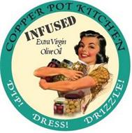 COPPER POT KITCHEN INFUSED EXTRA VIRGINOLIVE OIL DIP! DRESS! DRIZZLE!