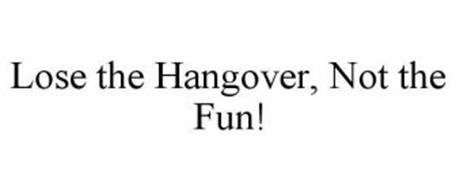 LOSE THE HANGOVER, NOT THE FUN!