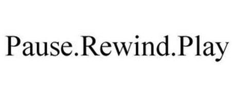 PAUSE.REWIND.PLAY