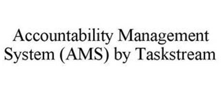 ACCOUNTABILITY MANAGEMENT SYSTEM (AMS) BY TASKSTREAM