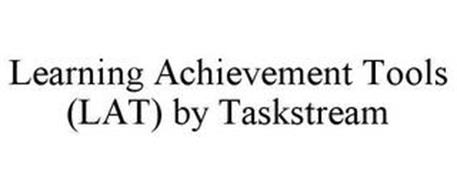 LEARNING ACHIEVEMENT TOOLS (LAT) BY TASKSTREAM