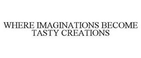 WHERE IMAGINATIONS BECOME TASTY CREATIONS