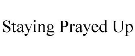 STAYING PRAYED UP