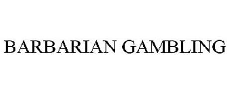 BARBARIAN GAMBLING