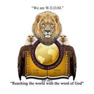 """WE ARE W.E.O.M."" ""REACHING THE WORLD WITH THE WORD OF GOD"" WORLD EVANGELISTIC OUTREACH MINISTRIES APOSTOLIC PROPHETIC LUKE 4:18 ISAIAH 61:1-3 EST. 2011"