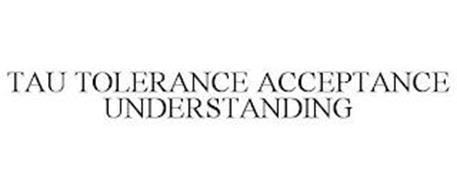 TAU TOLERANCE ACCEPTANCE UNDERSTANDING
