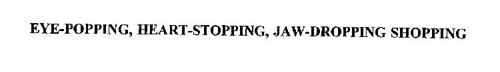 EYE-POPPING, HEART-STOPPING, JAW-DROPPING SHOPPING