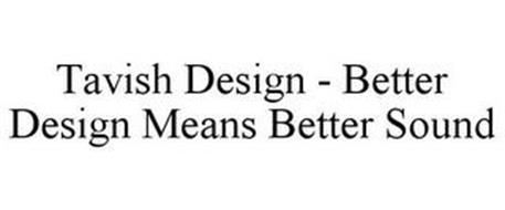 TAVISH DESIGN - BETTER DESIGN MEANS BETTER SOUND
