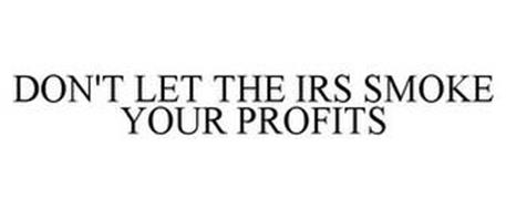 DON'T LET THE IRS SMOKE YOUR PROFITS