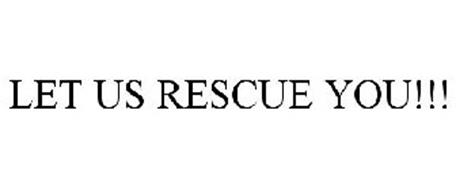 LET US RESCUE YOU!!!
