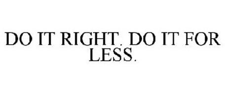 DO IT RIGHT. DO IT FOR LESS.