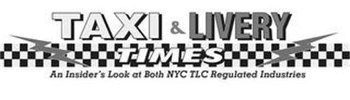 TAXI & LIVERY TIMES AN INSIDER'S LOOK AT BOTH NYC TLC REGULATED INDUSTRIES