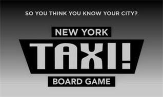 SO YOU THINK YOU KNOW YOUR CITY? NEW YORK TAXI! BOARD GAME
