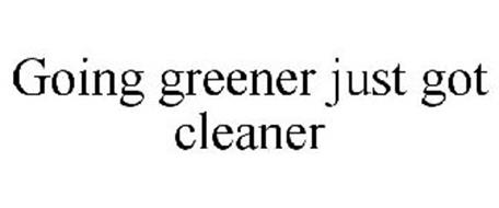 GOING GREENER JUST GOT CLEANER