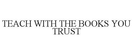 TEACH WITH THE BOOKS YOU TRUST